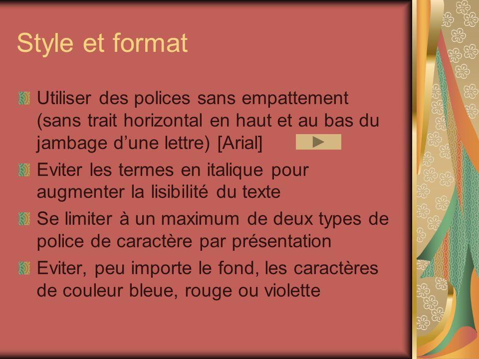 Style et format Utiliser des polices sans empattement (sans trait horizontal en haut et au bas du jambage d'une lettre) [Arial]
